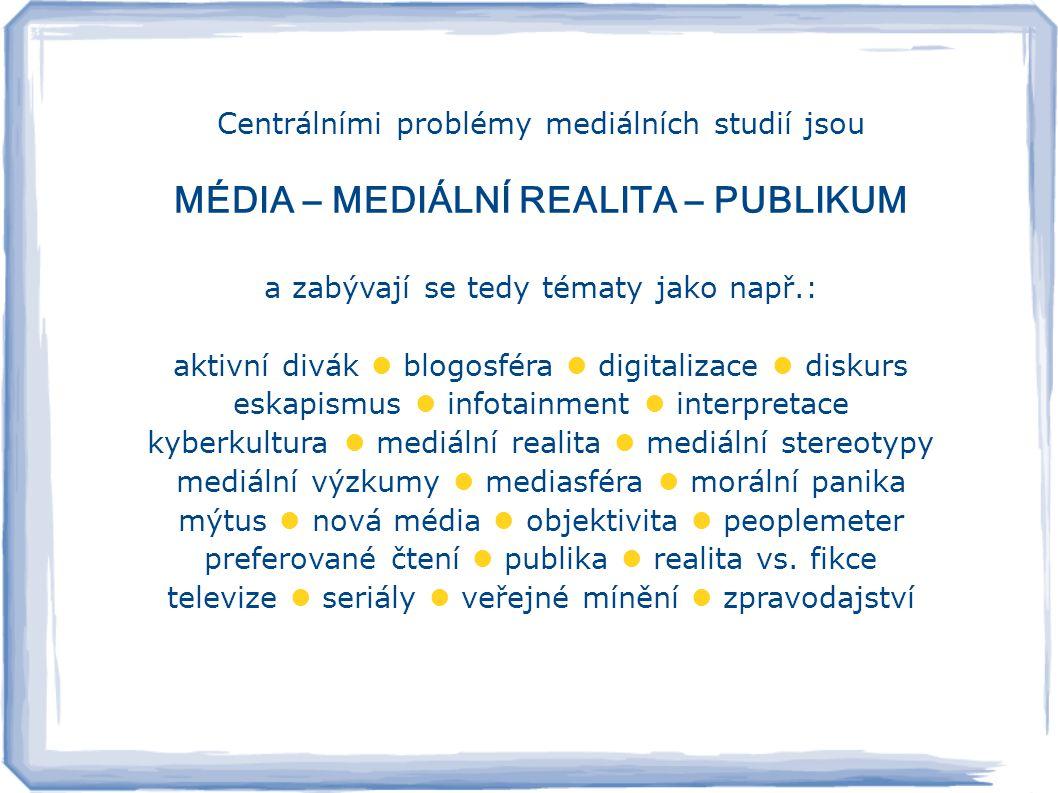 Centrálními problémy mediálních studií jsou MÉDIA – MEDIÁLNÍ REALITA – PUBLIKUM a zabývají se tedy tématy jako např.: aktivní divák blogosféra digital