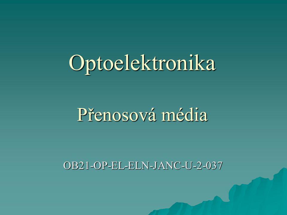 Optoelektronika Přenosová média OB21-OP-EL-ELN-JANC-U-2-037