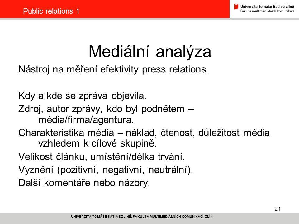 21 UNIVERZITA TOMÁŠE BATI VE ZLÍNĚ, FAKULTA MULTIMEDIÁLNÍCH KOMUNIKACÍ, ZLÍN Public relations 1 Mediální analýza Nástroj na měření efektivity press relations.