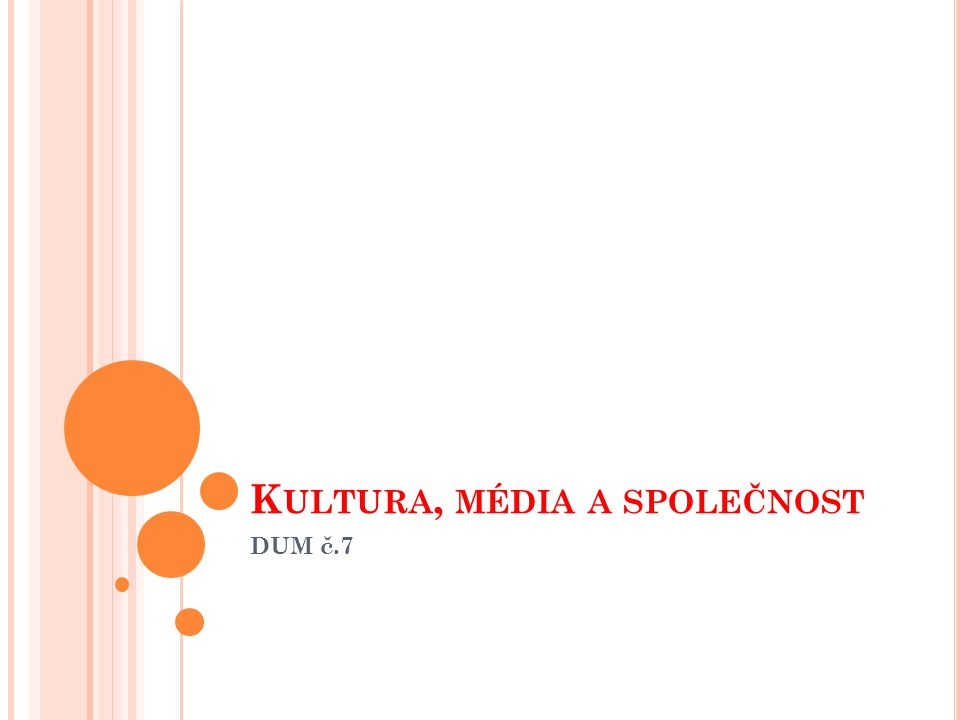 K ULTURA, MÉDIA A SPOLEČNOST Média mají dnes různou úroveň a odlišné funkce.