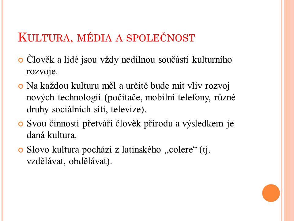 K ULTURA, MÉDIA A SPOLEČNOST Seznam použité literatury: Kol.