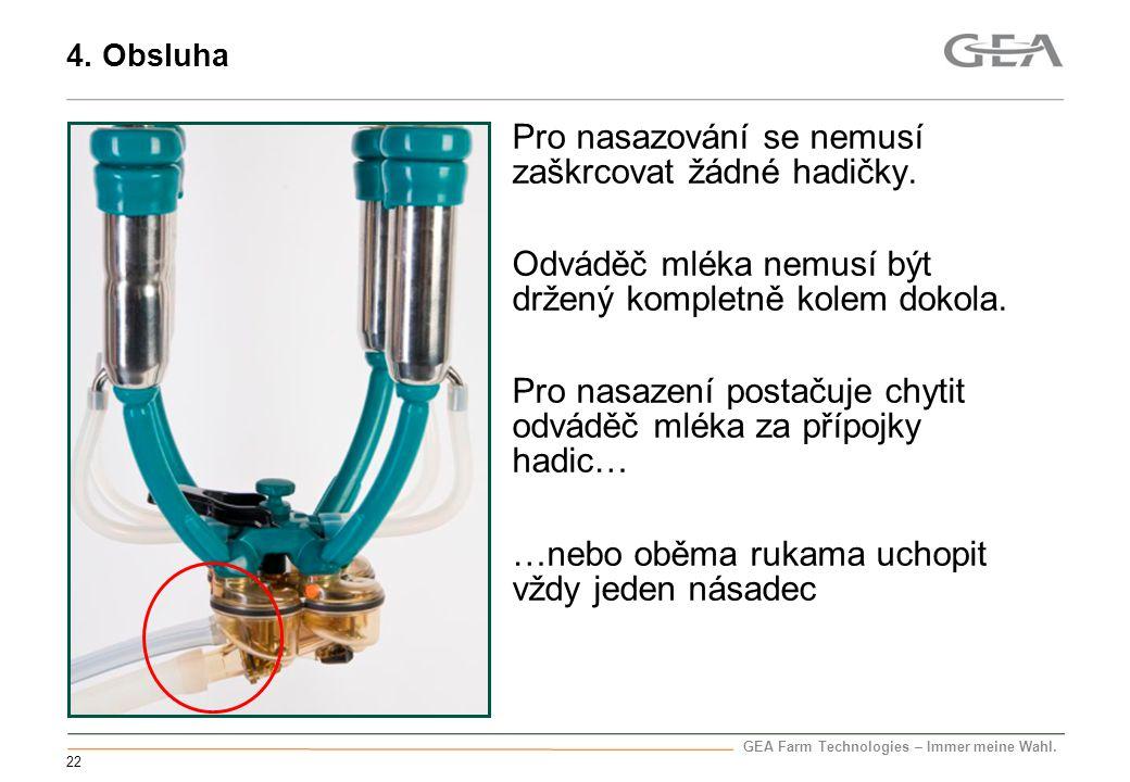 GEA Farm Technologies – Immer meine Wahl. 22 Pro nasazování se nemusí zaškrcovat žádné hadičky. Odváděč mléka nemusí být držený kompletně kolem dokola