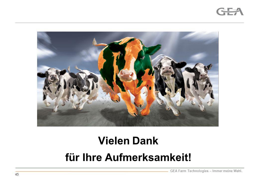 GEA Farm Technologies – Immer meine Wahl. Vielen Dank für Ihre Aufmerksamkeit! 45