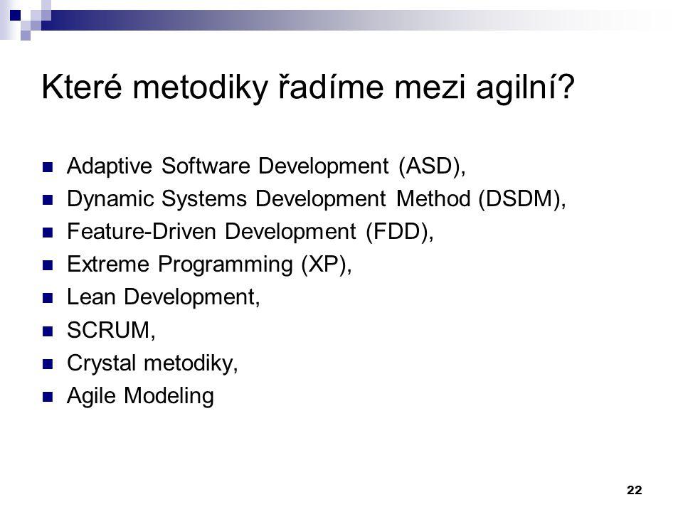 22 Které metodiky řadíme mezi agilní? Adaptive Software Development (ASD), Dynamic Systems Development Method (DSDM), Feature-Driven Development (FDD)