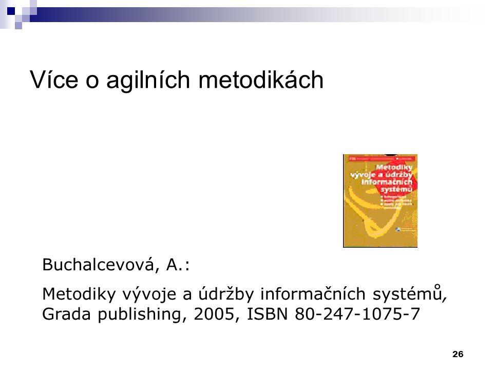 26 Více o agilních metodikách Buchalcevová, A.: Metodiky vývoje a údržby informačních systémů, Grada publishing, 2005, ISBN 80-247-1075-7