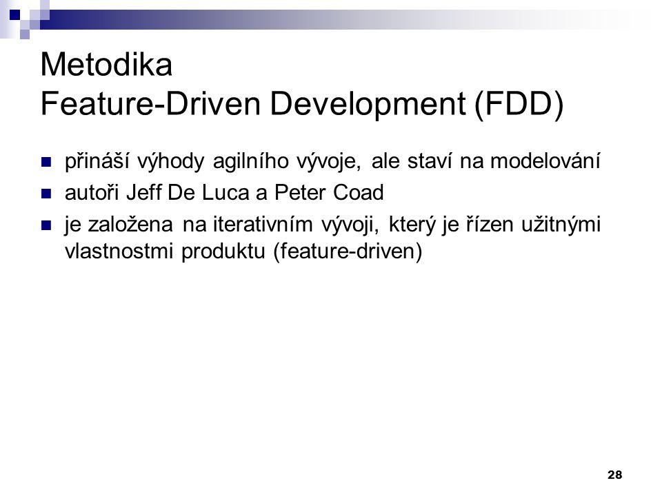 28 Metodika Feature-Driven Development (FDD) přináší výhody agilního vývoje, ale staví na modelování autoři Jeff De Luca a Peter Coad je založena na i