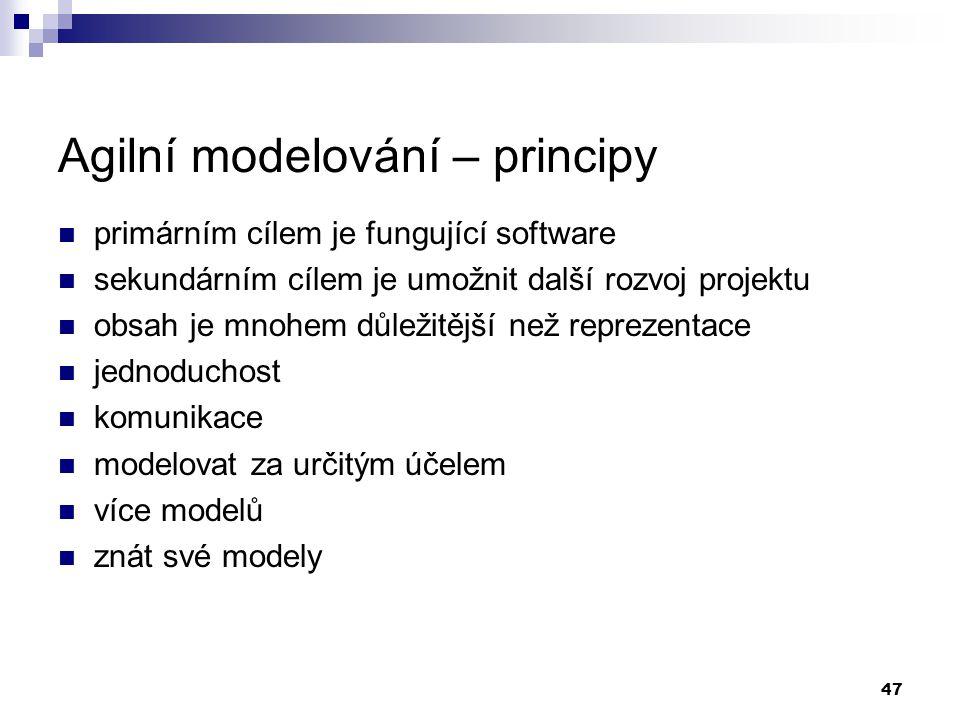 47 Agilní modelování – principy primárním cílem je fungující software sekundárním cílem je umožnit další rozvoj projektu obsah je mnohem důležitější n