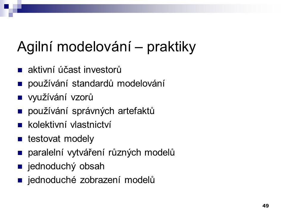 49 Agilní modelování – praktiky aktivní účast investorů používání standardů modelování využívání vzorů používání správných artefaktů kolektivní vlastn