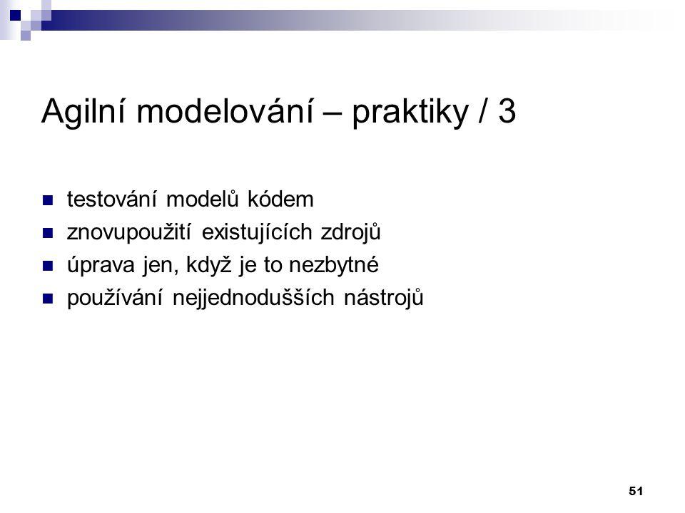 51 Agilní modelování – praktiky / 3 testování modelů kódem znovupoužití existujících zdrojů úprava jen, když je to nezbytné používání nejjednodušších