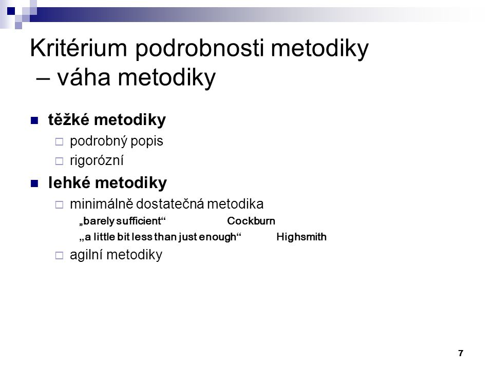 """7 Kritérium podrobnosti metodiky – váha metodiky těžké metodiky  podrobný popis  rigorózní lehké metodiky  minimálně dostatečná metodika """"barely su"""