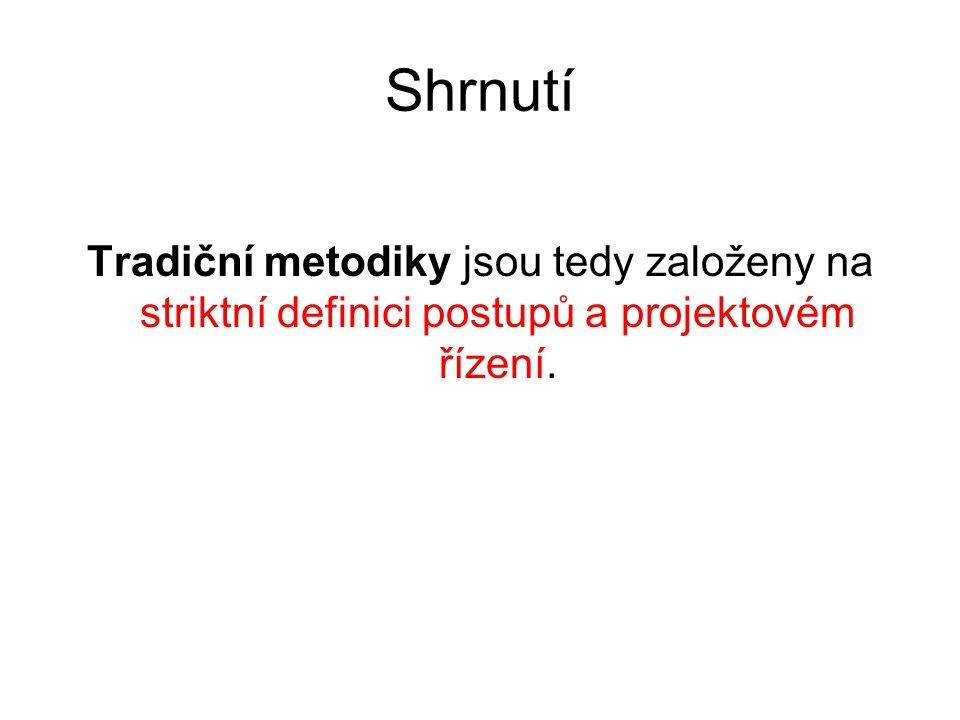 Shrnutí Tradiční metodiky jsou tedy založeny na striktní definici postupů a projektovém řízení.