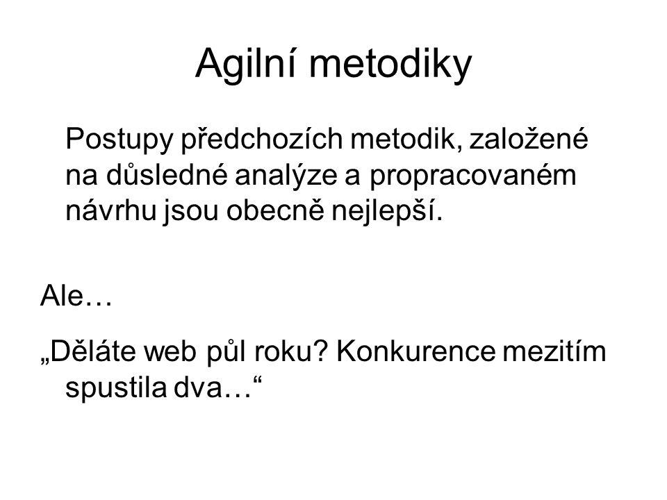 Agilní metodiky Postupy předchozích metodik, založené na důsledné analýze a propracovaném návrhu jsou obecně nejlepší.