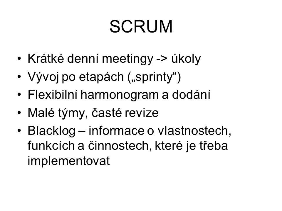 """SCRUM Krátké denní meetingy -> úkoly Vývoj po etapách (""""sprinty ) Flexibilní harmonogram a dodání Malé týmy, časté revize Blacklog – informace o vlastnostech, funkcích a činnostech, které je třeba implementovat"""
