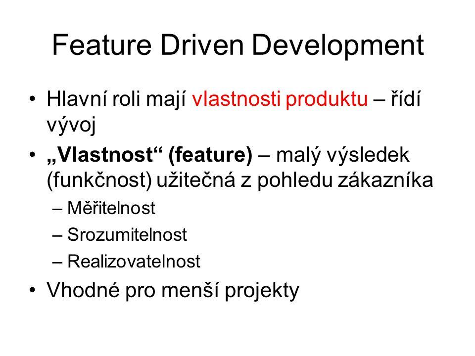 """Feature Driven Development Hlavní roli mají vlastnosti produktu – řídí vývoj """"Vlastnost (feature) – malý výsledek (funkčnost) užitečná z pohledu zákazníka –Měřitelnost –Srozumitelnost –Realizovatelnost Vhodné pro menší projekty"""