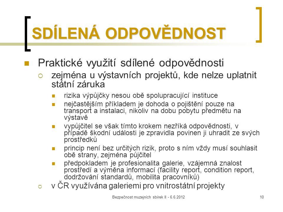 Bezpečnost muzejních sbírek II - 6.6.201210 SDÍLENÁ ODPOVĚDNOST Praktické využití sdílené odpovědnosti  zejména u výstavních projektů, kde nelze upla