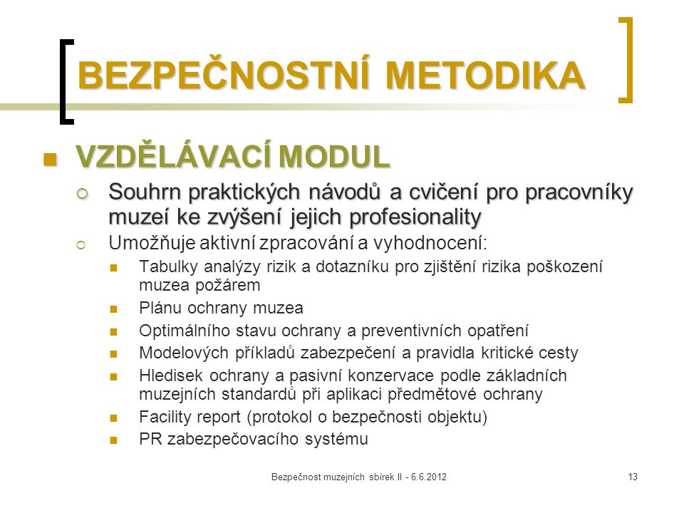 Bezpečnost muzejních sbírek II - 6.6.201213 BEZPEČNOSTNÍ METODIKA VZDĚLÁVACÍ MODUL VZDĚLÁVACÍ MODUL  Souhrn praktických návodů a cvičení pro pracovní