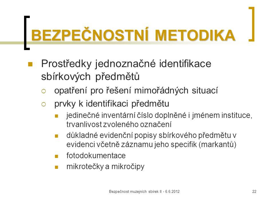 Bezpečnost muzejních sbírek II - 6.6.201222 BEZPEČNOSTNÍ METODIKA Prostředky jednoznačné identifikace sbírkových předmětů  opatření pro řešení mimořá