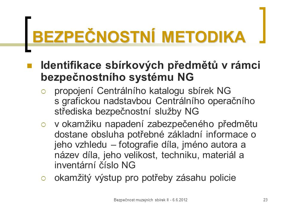 Bezpečnost muzejních sbírek II - 6.6.201223 BEZPEČNOSTNÍ METODIKA Identifikace sbírkových předmětů v rámci bezpečnostního systému NG  propojení Centr