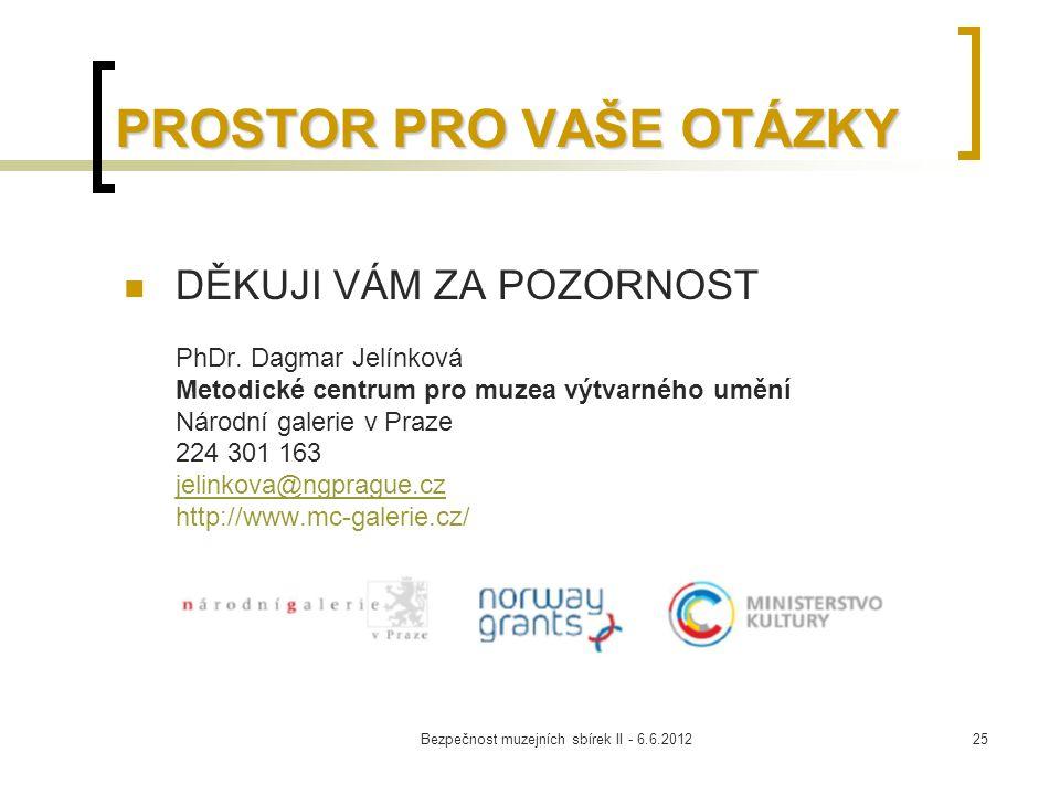 Bezpečnost muzejních sbírek II - 6.6.201225 PROSTOR PRO VAŠE OTÁZKY DĚKUJI VÁM ZA POZORNOST PhDr. Dagmar Jelínková Metodické centrum pro muzea výtvarn