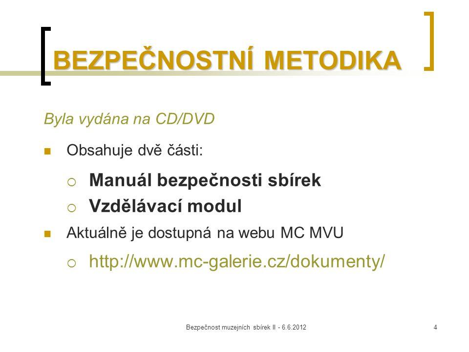 Bezpečnost muzejních sbírek II - 6.6.20124 BEZPEČNOSTNÍ METODIKA Byla vydána na CD/DVD Obsahuje dvě části:  Manuál bezpečnosti sbírek  Vzdělávací mo