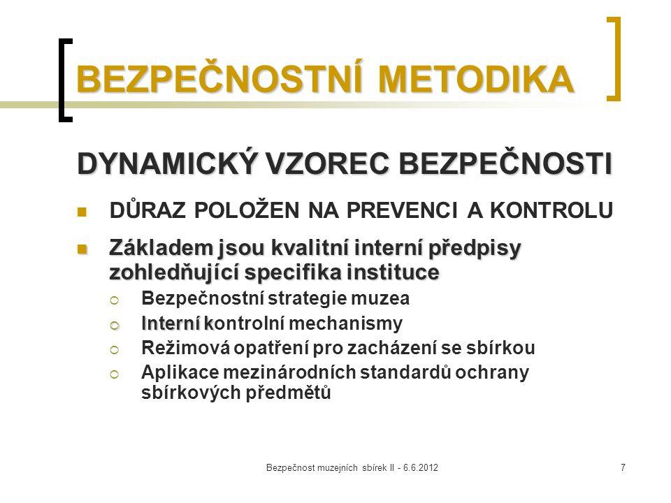 Bezpečnost muzejních sbírek II - 6.6.20127 BEZPEČNOSTNÍ METODIKA DYNAMICKÝ VZOREC BEZPEČNOSTI DŮRAZ POLOŽEN NA PREVENCI A KONTROLU Základem jsou kvali