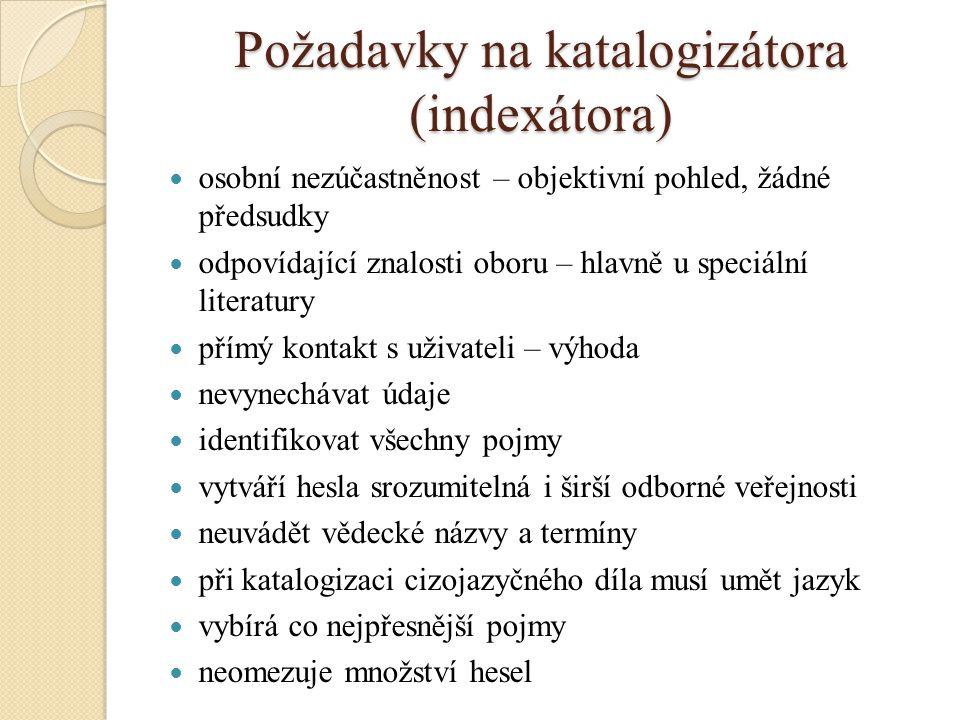 Požadavky na katalogizátora (indexátora) osobní nezúčastněnost – objektivní pohled, žádné předsudky odpovídající znalosti oboru – hlavně u speciální l