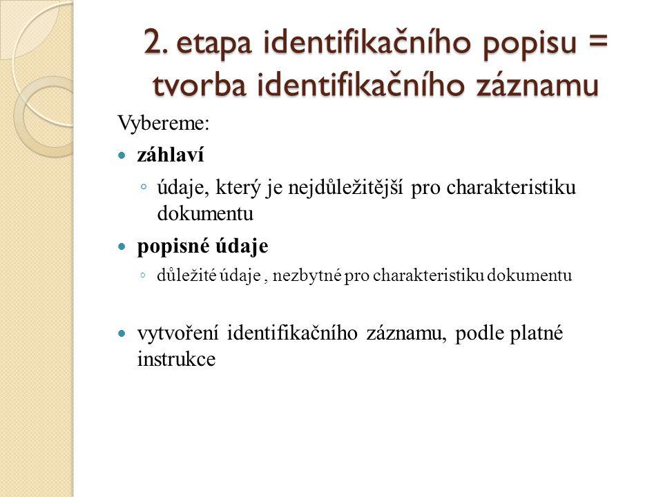2. etapa identifikačního popisu = tvorba identifikačního záznamu Vybereme: záhlaví ◦ údaje, který je nejdůležitější pro charakteristiku dokumentu popi