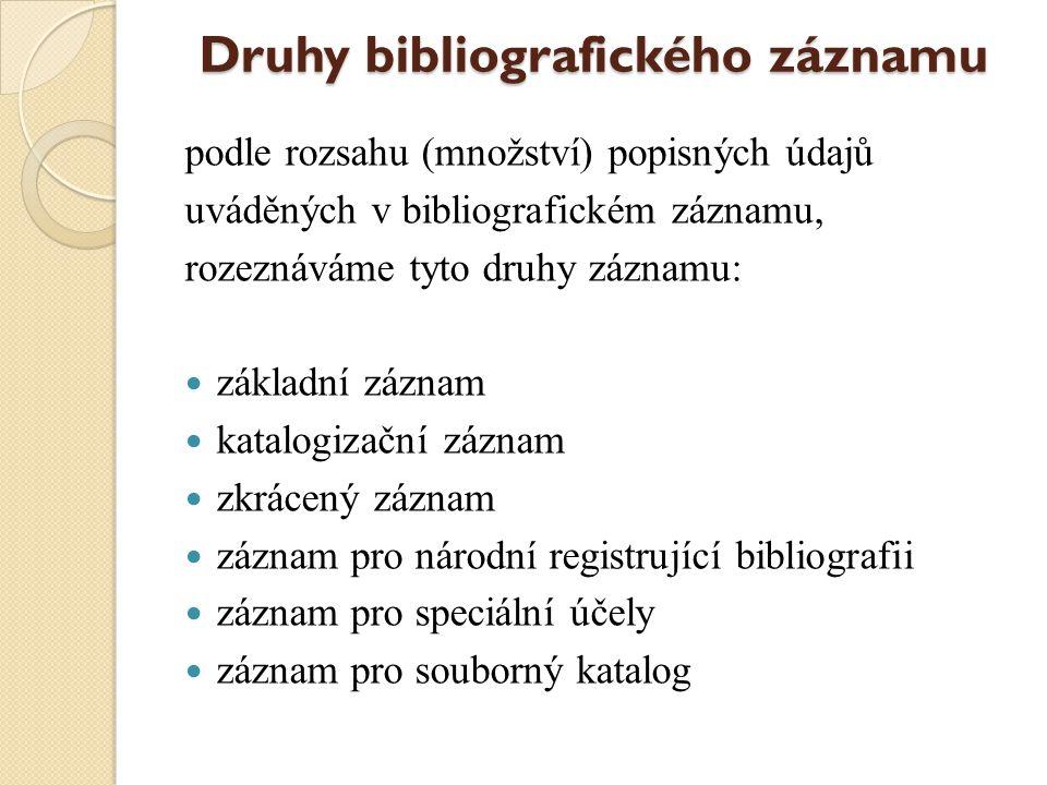 Druhy bibliografického záznamu podle rozsahu (množství) popisných údajů uváděných v bibliografickém záznamu, rozeznáváme tyto druhy záznamu: základní