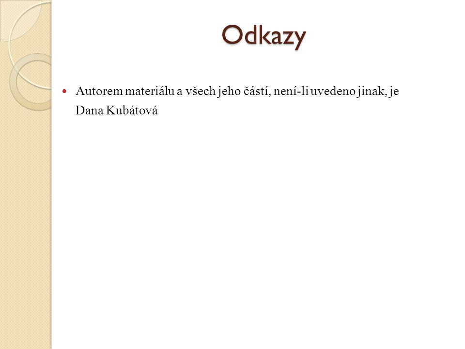 Odkazy Autorem materiálu a všech jeho částí, není-li uvedeno jinak, je Dana Kubátová