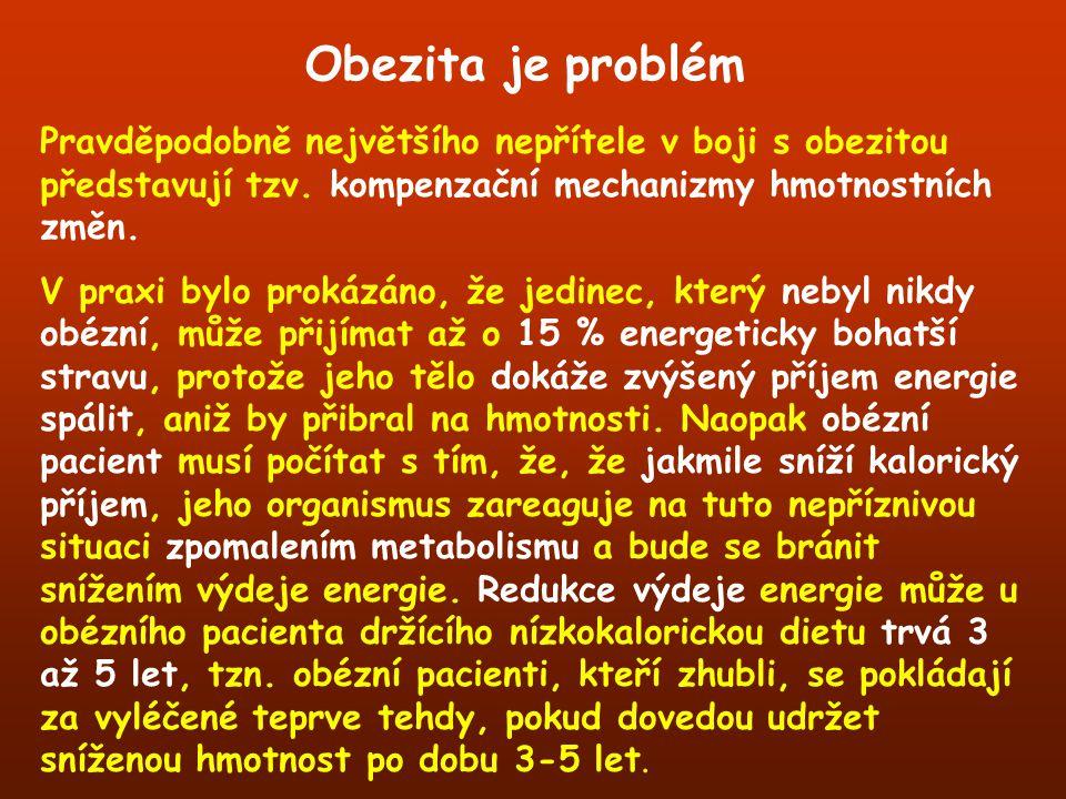 Obezita je problém Pravděpodobně největšího nepřítele v boji s obezitou představují tzv. kompenzační mechanizmy hmotnostních změn. V praxi bylo prokáz