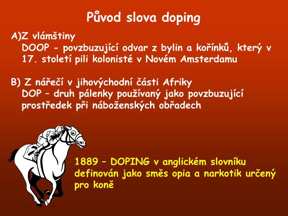 Původ slova doping A)Z vlámštiny DOOP - povzbuzující odvar z bylin a kořínků, který v 17. století pili kolonisté v Novém Amsterdamu B) Z nářečí v jiho