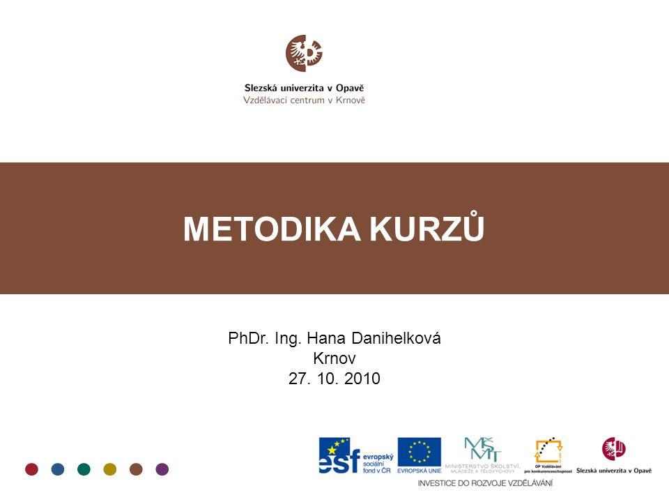 METODIKA KURZŮ PhDr. Ing. Hana Danihelková Krnov 27. 10. 2010