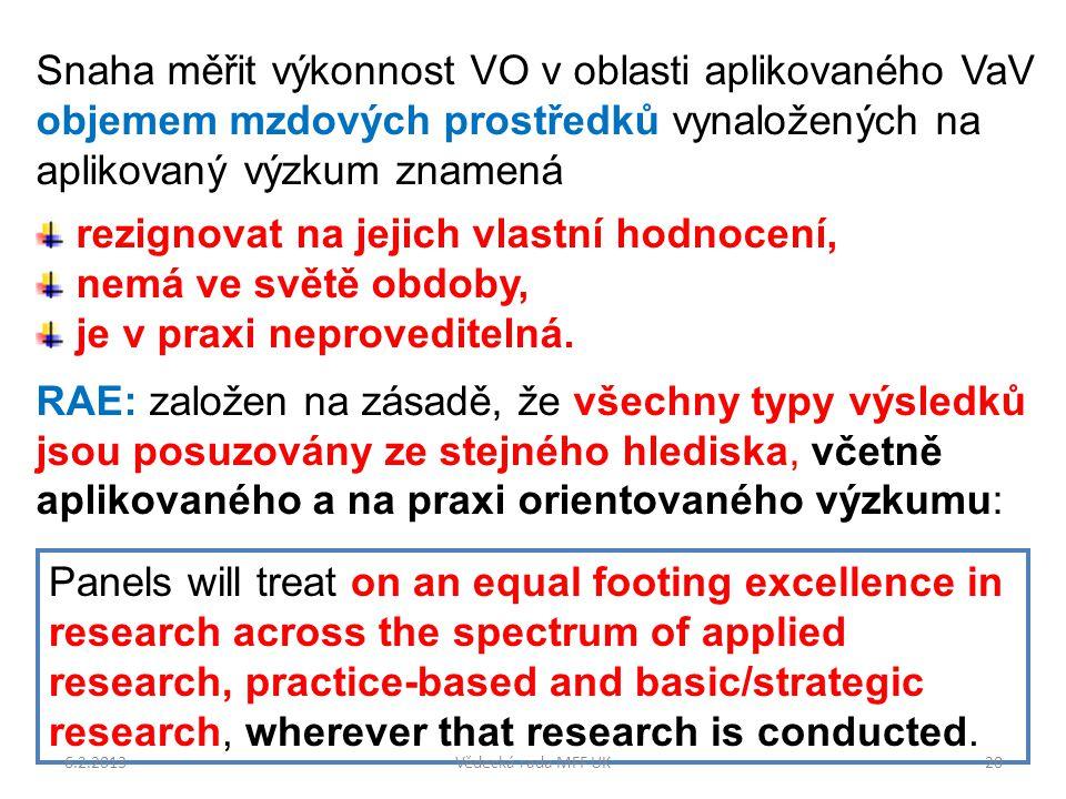 Snaha měřit výkonnost VO v oblasti aplikovaného VaV objemem mzdových prostředků vynaložených na aplikovaný výzkum znamená rezignovat na jejich vlastní hodnocení, nemá ve světě obdoby, je v praxi neproveditelná.