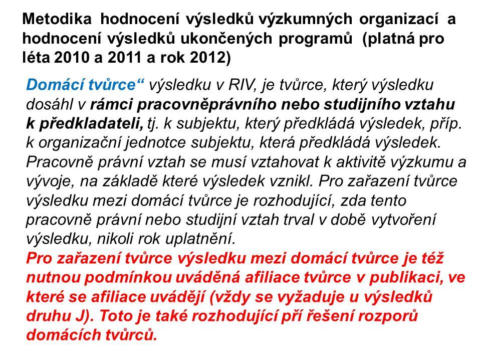 6.2.2013Vědecká rada MFF UK31 Metodika hodnocení výsledků výzkumných organizací a hodnocení výsledků ukončených programů (platná pro léta 2010 a 2011 a rok 2012) Domácí tvůrce výsledku v RIV, je tvůrce, který výsledku dosáhl v rámci pracovněprávního nebo studijního vztahu k předkladateli, tj.