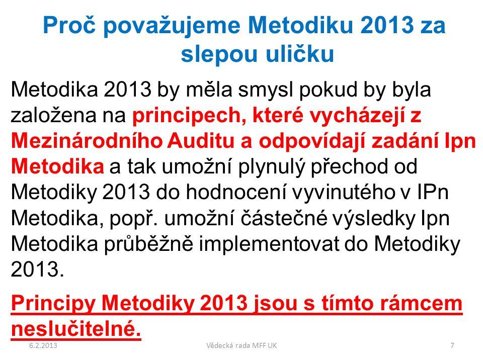 Proč považujeme Metodiku 2013 za slepou uličku Metodika 2013 by měla smysl pokud by byla založena na principech, které vycházejí z Mezinárodního Auditu a odpovídají zadání Ipn Metodika a tak umožní plynulý přechod od Metodiky 2013 do hodnocení vyvinutého v IPn Metodika, popř.