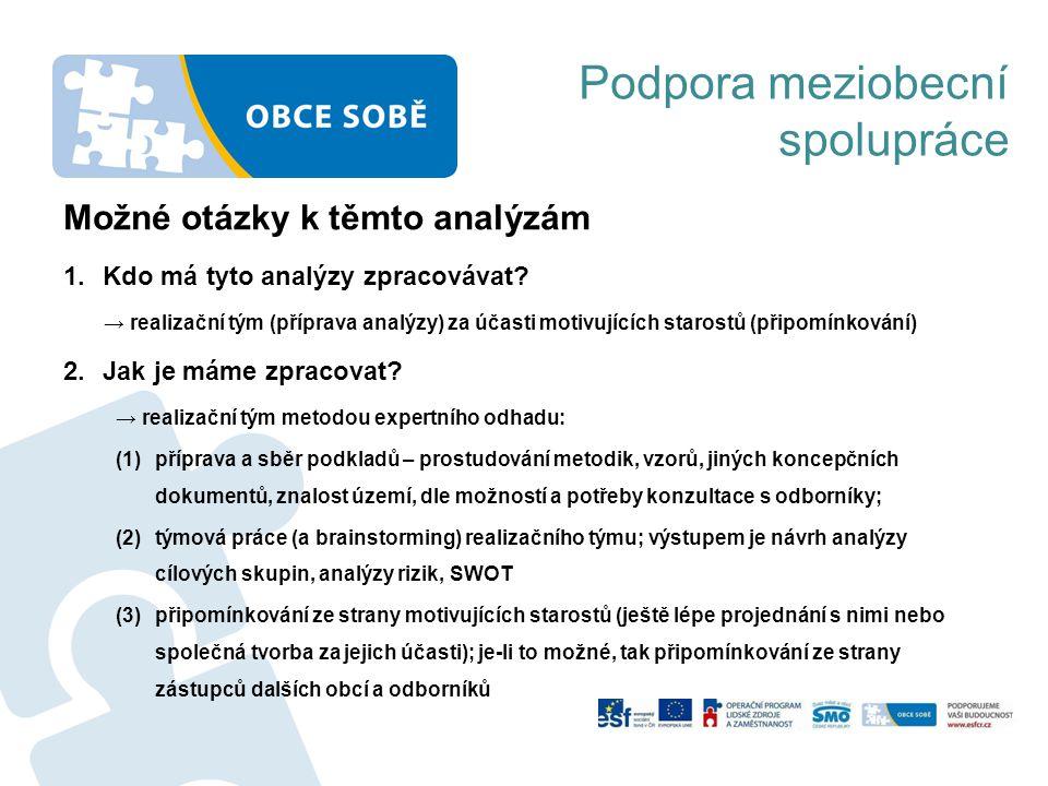 Možné otázky k těmto analýzám 1.Kdo má tyto analýzy zpracovávat? → realizační tým (příprava analýzy) za účasti motivujících starostů (připomínkování)
