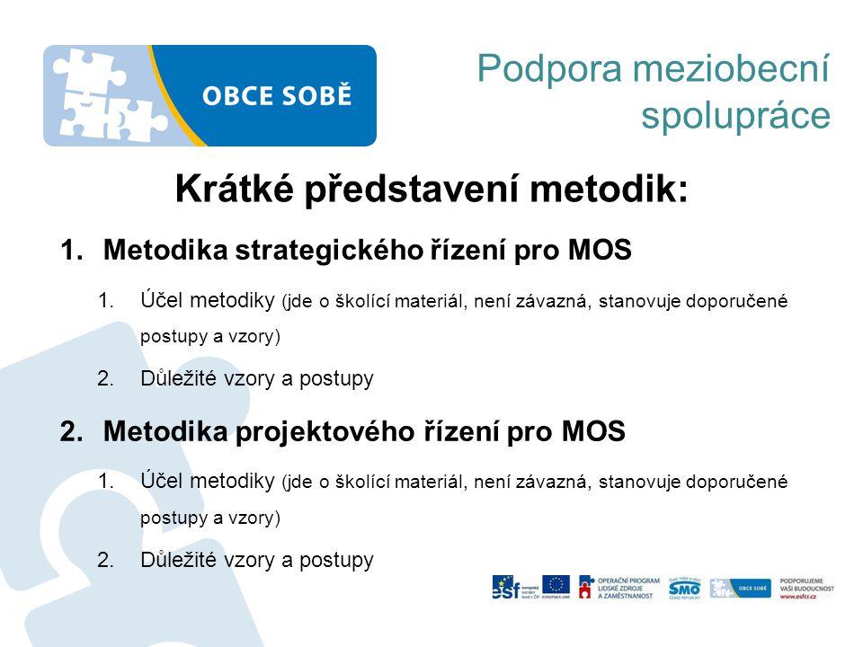 Krátké představení metodik: 1.Metodika strategického řízení pro MOS 1.Účel metodiky (jde o školící materiál, není závazná, stanovuje doporučené postup
