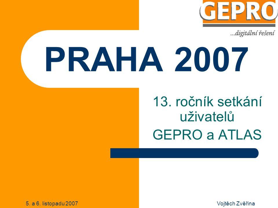 5. a 6. listopadu 2007Vojtěch Zvěřina PRAHA 2007 13. ročník setkání uživatelů GEPRO a ATLAS