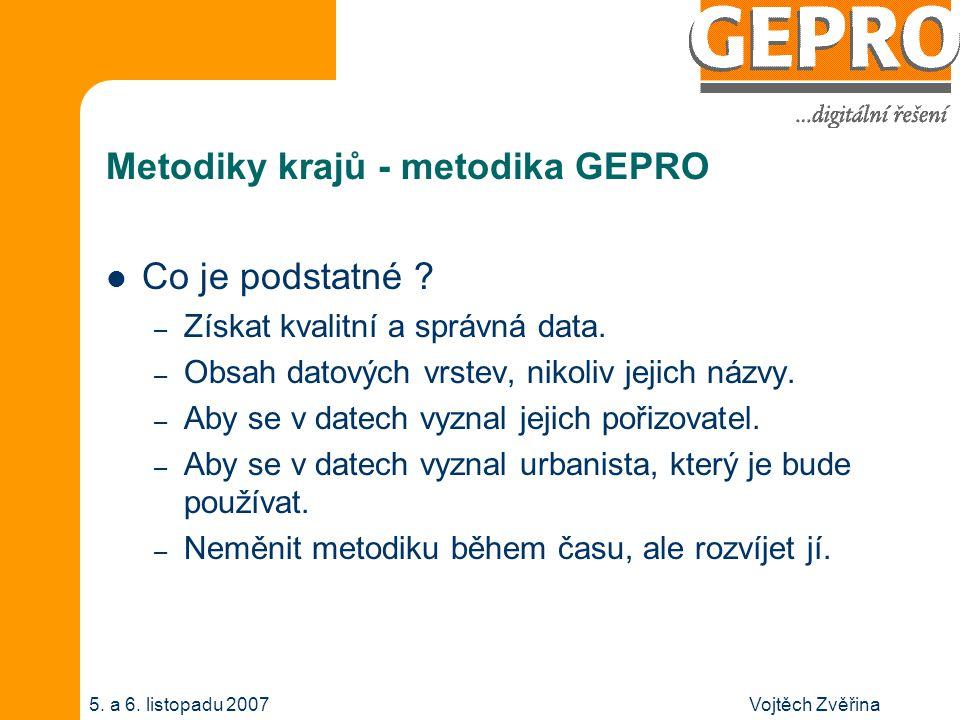 Vojtěch Zvěřina5. a 6. listopadu 2007 Metodiky krajů - metodika GEPRO Co je podstatné ? – Získat kvalitní a správná data. – Obsah datových vrstev, nik
