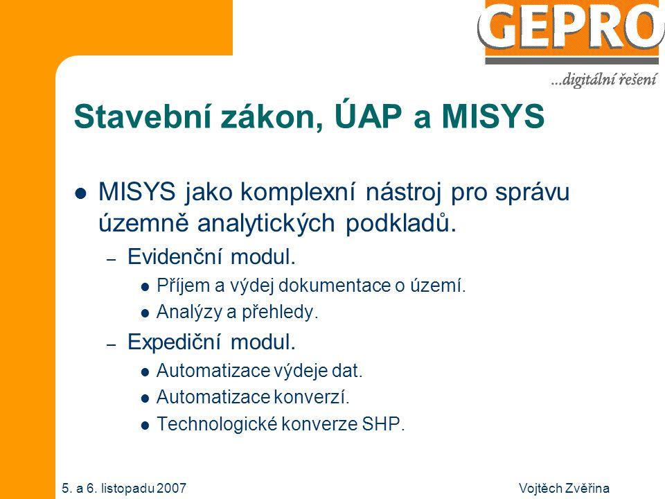 Vojtěch Zvěřina5. a 6. listopadu 2007 Stavební zákon, ÚAP a MISYS MISYS jako komplexní nástroj pro správu územně analytických podkladů. – Evidenční mo