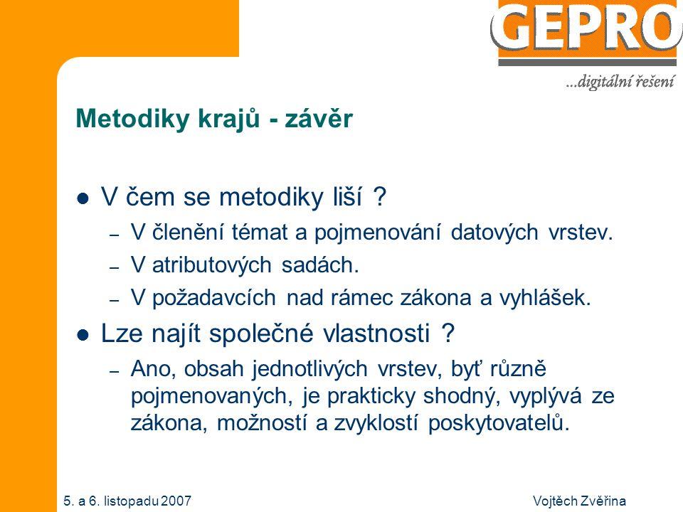 Vojtěch Zvěřina5. a 6. listopadu 2007 Metodiky krajů - závěr V čem se metodiky liší ? – V členění témat a pojmenování datových vrstev. – V atributovýc
