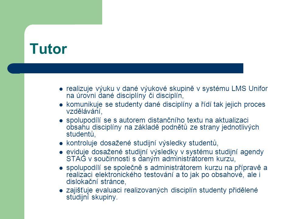 Tutor realizuje výuku v dané výukové skupině v systému LMS Unifor na úrovni dané disciplíny či disciplín, komunikuje se studenty dané disciplíny a říd