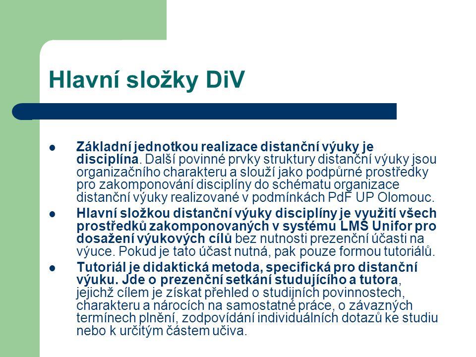 Hlavní složky DiV Základní jednotkou realizace distanční výuky je disciplína. Další povinné prvky struktury distanční výuky jsou organizačního charakt