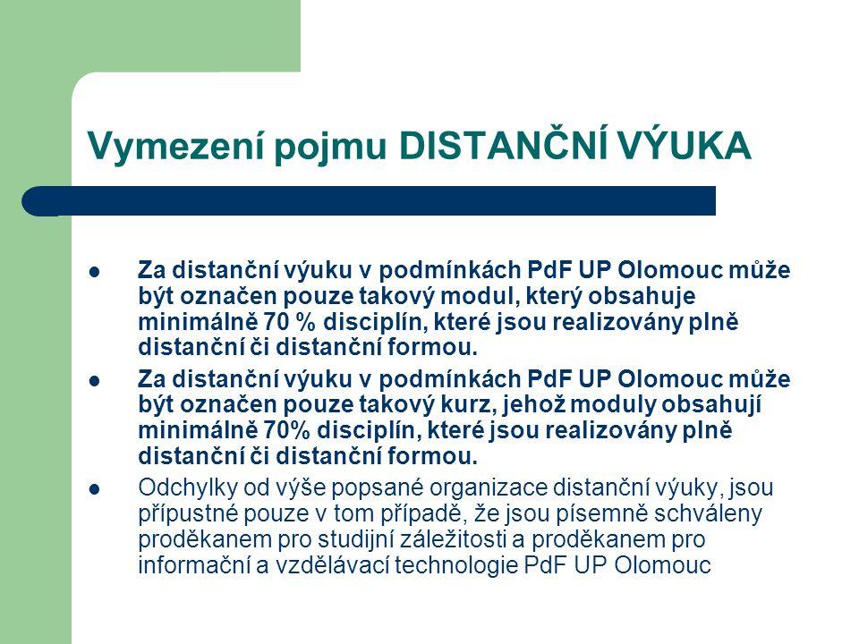 Vymezení pojmu DISTANČNÍ VÝUKA Za distanční výuku v podmínkách PdF UP Olomouc může být označen pouze takový modul, který obsahuje minimálně 70 % disci