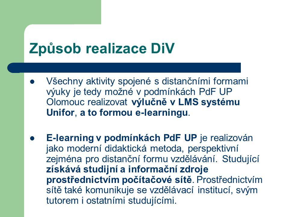 Způsob realizace DiV Všechny aktivity spojené s distančními formami výuky je tedy možné v podmínkách PdF UP Olomouc realizovat výlučně v LMS systému U