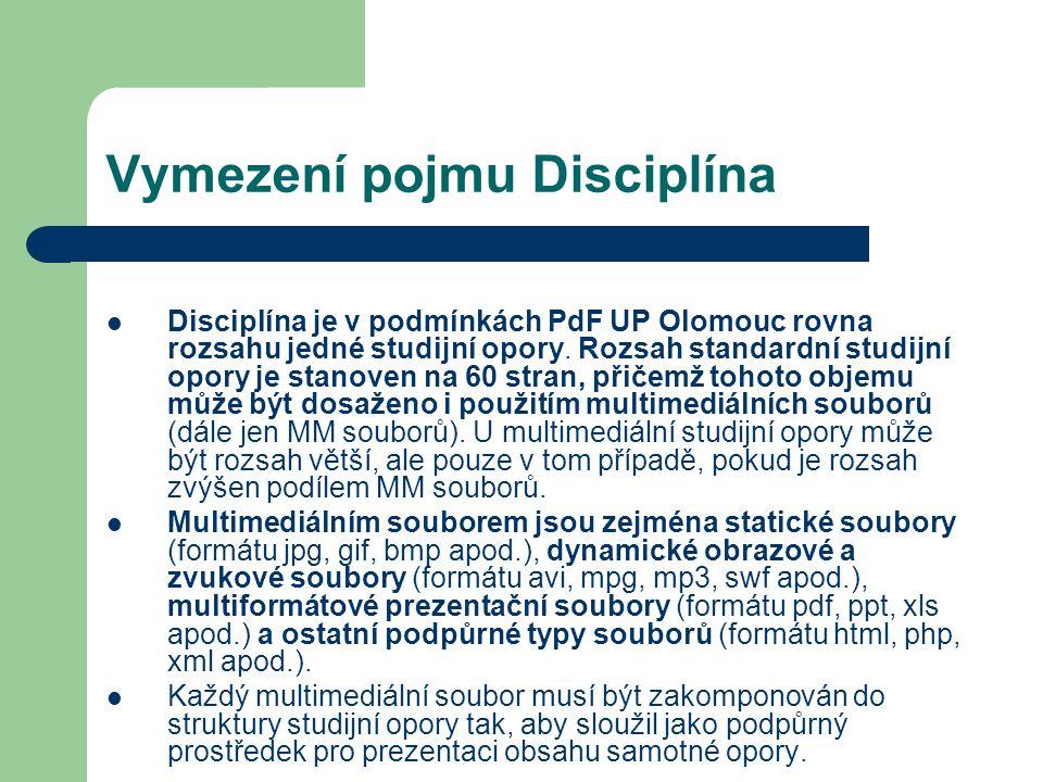 Vymezení pojmu Disciplína Disciplína je v podmínkách PdF UP Olomouc rovna rozsahu jedné studijní opory. Rozsah standardní studijní opory je stanoven n