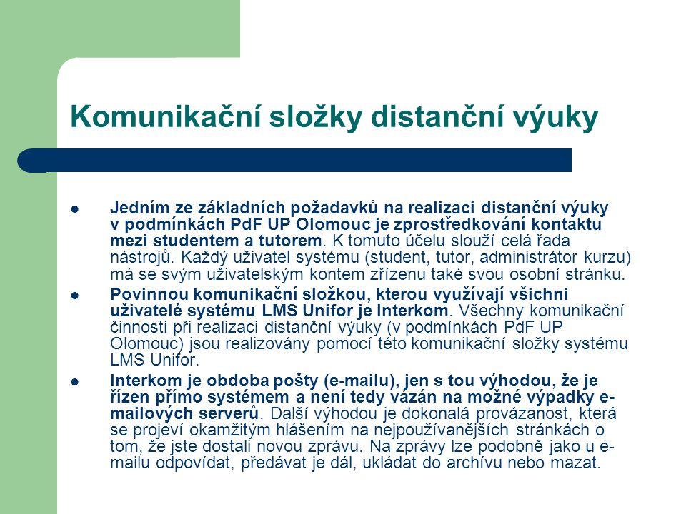Komunikační složky distanční výuky Jedním ze základních požadavků na realizaci distanční výuky v podmínkách PdF UP Olomouc je zprostředkování kontaktu