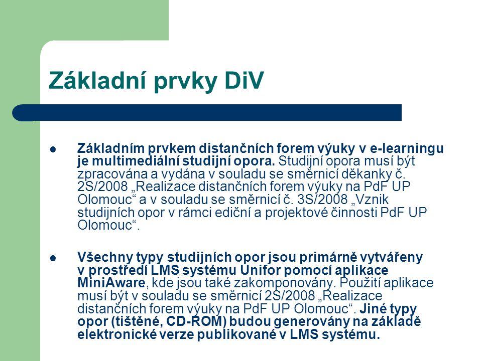 Základní prvky DiV Základním prvkem distančních forem výuky v e-learningu je multimediální studijní opora. Studijní opora musí být zpracována a vydána