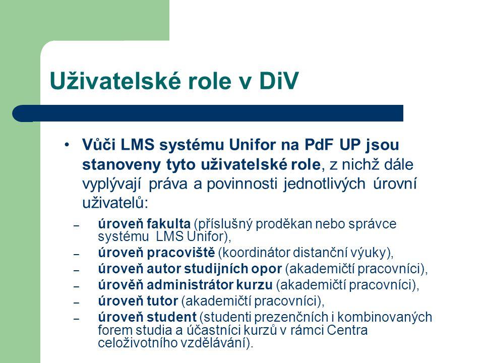 Uživatelské role v DiV – úroveň fakulta (příslušný proděkan nebo správce systému LMS Unifor), – úroveň pracoviště (koordinátor distanční výuky), – úro