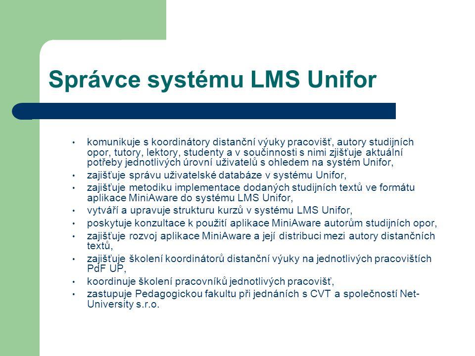 """Koordinátor distanční výuky pracoviště koordinuje činnost jednotlivých pracovníků při přípravě distančních forem výuky, poskytuje podklady pro přípravu a sestavení jednotlivých výukových kurzů za pracoviště, kontroluje dodržování směrnice """"Realizace distančních forem výuky na PdF UP Olomouc při vytváření studijních opor na pracovišti, stanovuje jednotnou politiku vytváření a správy uživatelských účtů pracovníků a studentů daného pracoviště v systému LMS Unifor v součinnosti se správcem systému LMS Unifor, podílí se na implementaci studijních textů ve formátu aplikace MiniAware do systému LMS Unifor."""